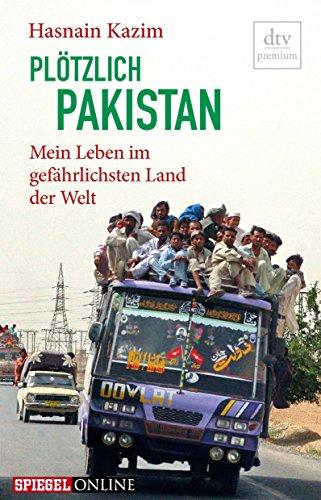 Plötzlich Pakistan: Mein Leben im gefährlichsten Land der Welt (dtv premium)
