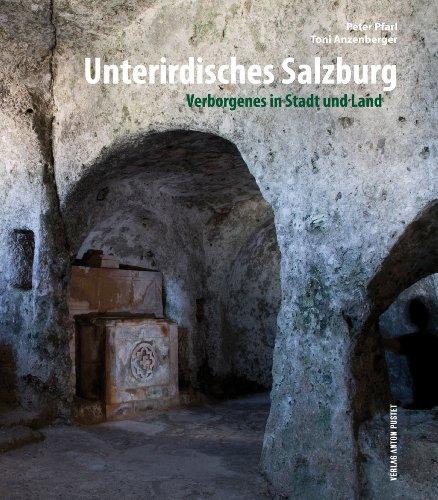 Unterirdisches Salzburg: Verborgenes in Stadt und Land