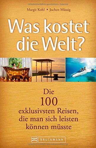 Luxusreisen. Was kostet die Welt? Die 100 exklusivsten Reisen, die man sich leisten können müsste. Reiseführer mit Reisetipps zu Privatinseln, Luxuszügen, Luxushotels, Megayachten.