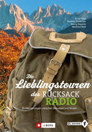 Die Lieblingstouren aus dem Bayern 1 Rucksackradio: 35 Wanderungen zwischen München und Bozen in einem Wanderführer; das offizielle Begleitbuch zum BR-Rucksackradio