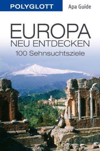 Europa neu entdecken: Polyglott APA Guide: 100 Sehnsuchtsziele (APA Guides)