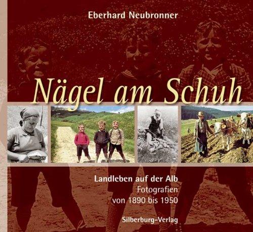 Nägel am Schuh: Landleben auf der Alb. Fotografien von 1890 bis 1950