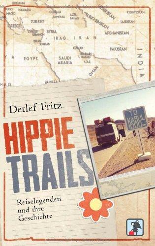 Hippie Trails: Reiselegenden und ihre Geschichte